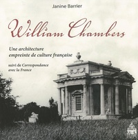 Janine Barrier - William Chambers - Une architecture empreinte de culture suivi de Correspondance avec la France.