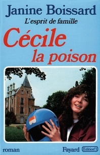 Janine Boissard - Cécile, la poison, L'esprit de famille.