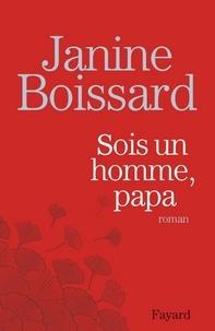 Janine Boissard - Sois un homme, Papa.