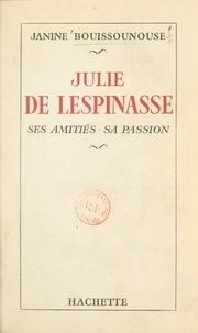 Janine Bouissounouse - Julie de Lespinasse - Ses amitiés, sa passion.