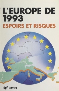 Janine Brémond et Guy Caire - L'Europe de 1993 : espoirs et risques.