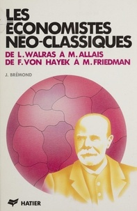 Janine Brémond et  Collectif - Les Économistes néo-classiques - De L. Walras à M. Allais, de F. von Hayek à M. Friedman.