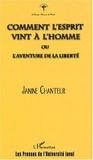 Janine Chanteur - Comment l'esprit vint à l'homme ou l'aventure de la liberté.