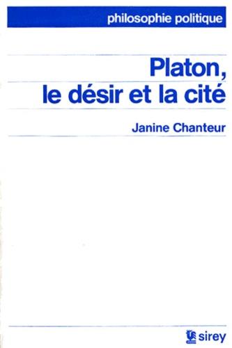 Janine Chanteur - Platon, le désir et la cité.