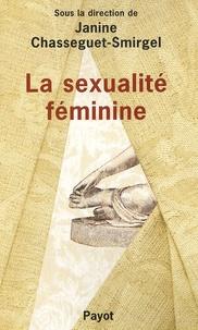 Janine Chasseguet-Smirgel et  Collectif - La sexualité féminine - Recherches psychanalytiques nouvelles.