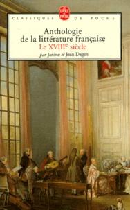 Janine Dagen et Jean Dagen - ANTHOLOGIE DE LA LITTERATURE FRANCAISE. - Le XVIIIème siècle.