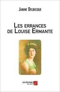 Janine Delbecque - Les errances de Louise Ermante.