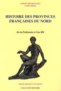 Janine Desmulliez et Ludo Milis - Histoire des provinces françaises du Nord - Tome 1, De la préhistoire à l'an mil.