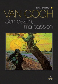 Janine Ducrot - Van Gogh - Son destin, ma passion.
