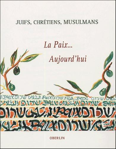 Janine Elkouby et Jacques Schlosser - Juifs, Chrétiens, Musulmans - La Paix... Aujourd'hui.