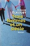 Janine Elkouby - Trois femmes et un siècle.