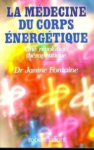 Janine Fontaine - LA MEDECINE DU CORPS ENERGETIQUE. - Une révolution thérapeutique.