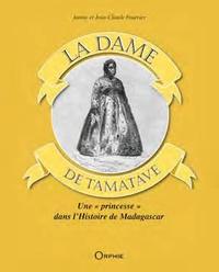 """Janine Fourrier et Jean-Claude Fourrier - La Dame de Tamatave - Une """"princesse"""" dans l'histoire de Madagascar."""