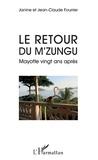 Janine Fourrier et Jean-Claude Fourrier - Le retour du M'Zungu - Mayotte vingt ans après.