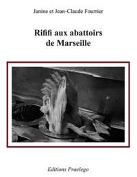 Janine Fourrier - Rififi aux abattoirs de Marseille.