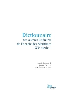 Janine Gallant et Maurice Raymond - Dictionnaire des oeuvres littéraires de l'Acadie des maritimes - XXe siècle.