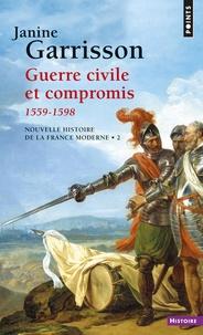 Janine Garrisson - Guerre civile et compromis (1559-1598).