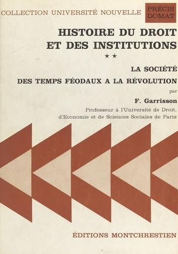 HISTOIRE DU DROIT ET DES INSTITUTIONS. Tome 2, La société des temps féodaux à la Révolution