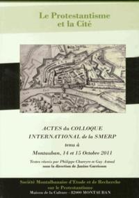 Janine Garrisson - Le Protestantisme et la Cité - Actes du colloque international de la SMERP tenu les 15 et 16 octobre 2011, à Montauban.