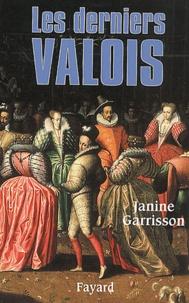 Janine Garrisson - Les derniers Valois.