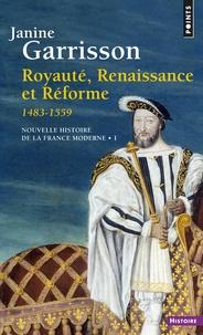 Janine Garrisson - NOUVELLE HISTOIRE DE LA FRANCE MODERNE. - Tome 1, Royauté, Renaissance et Réforme 1483-1559.