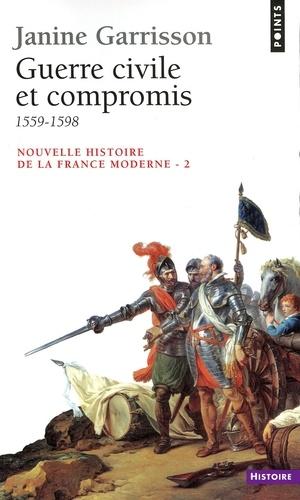 NOUVELLE HISTOIRE DE LA FRANCE MODERNE.. Tome 2, Guerre civile et compromis 1559-1598