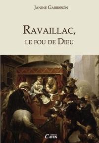 Janine Garrisson - Ravaillac, le fou de Dieu.