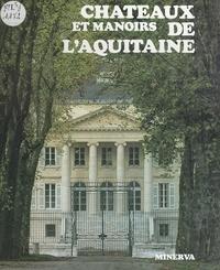 Janine Graveline et  Collectif - Châteaux et manoirs de l'Aquitaine.
