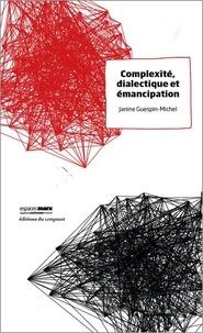 Janine Guespin-Michel - Complexité, dialectique et émancipation.