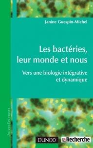 Janine Guespin-Michel - Les bactéries, leur monde et nous - Vers une biologie intégrative et dynamique.