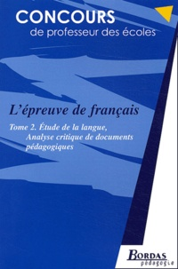 Janine Hiu - L'épreuve de français - Tome 2, Etude de la langue, analyse critique de documents pédagogiques.