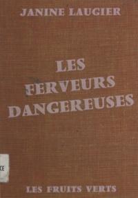 Janine Laugier - Les ferveurs dangereuses.