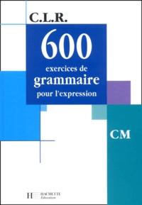 Janine Leclec'h-Lucas et Jean-Claude Lucas - 600 exercices de grammaire pour l'expression CM.