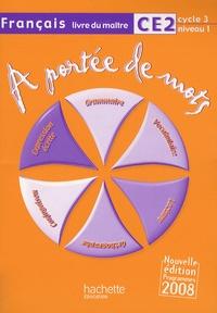 Janine Leclec'h-Lucas et Jean-Claude Lucas - Français CE2 A portée de mots - Livre du maître, programmes 2008.