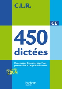 Janine Lucas et Jean-Claude Lucas - 450 dictées CE - Trois types de dictées pour l'aide personnalisée et l'approfondissement.