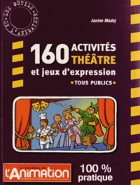 Janine Madej - 160 activités théâtre et jeux d'expression.