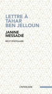 Janine Messadié - Lettre à Tahar Ben Jelloun.