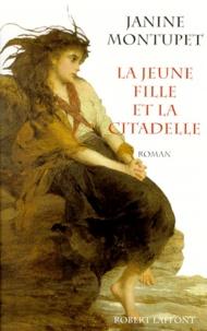 Janine Montupet - La jeune fille et la citadelle.