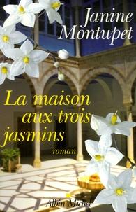 Janine Montupet - La maison aux trois jasmins.