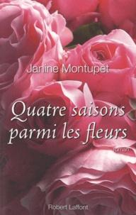Janine Montupet - Quatre saisons parmi les fleurs.