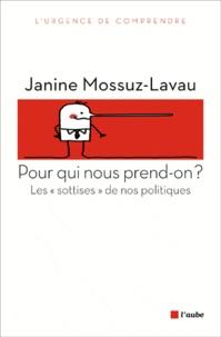 """Janine Mossuz-Lavau - Pour qui nous prend-on ? - Les """"sottises"""" de nos politiques."""