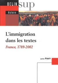 Janine Ponty - L'immigration dans les textes - France, 1789 - 2002.