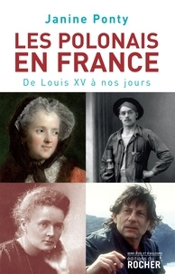 Janine Ponty - Les Polonais en France - De Louis XV à nos jours.