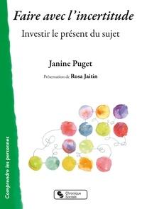 Janine Puget - Faire avec l'incertitude - Investir le présent du sujet.