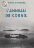 Janine Raynond et Paul Moortgat - L'anneau de Corail. Polynésie, 1970 à 1982.