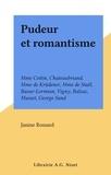 Janine Rossard - Pudeur et romantisme - Mme Cottin, Chateaubriand, Mme de Krüdener, Mme de Staël, Baour-Lormian, Vigny, Balzac, Musset, George Sand.