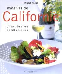 Janine Saine - Wineries de Californie - Un art de vivre en 50 recettes.