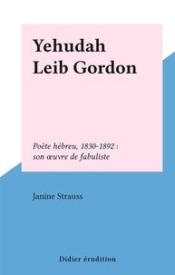 Janine Strauss - Yehudah Leib Gordon - Poète hébreu, 1830-1892 : son œuvre de fabuliste.