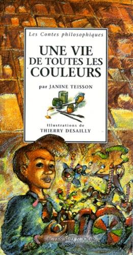 Janine Teisson et Thierry Desailly - Une vie de toutes les couleurs.