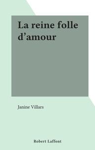 Janine Villars - La reine folle d'amour.